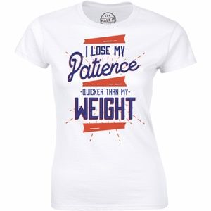 I Lose My Patience Quicker Than My Weight T-shirt